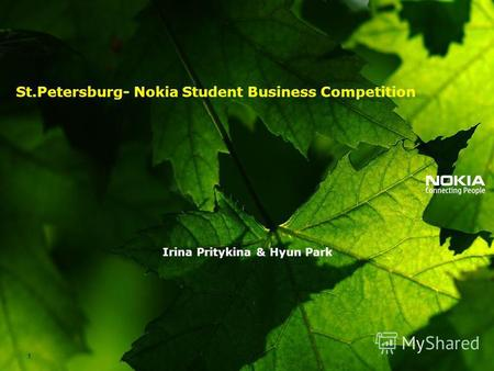 St.Petersburg- Nokia Student Business Competition Irina Pritykina & Hyun Park 1.