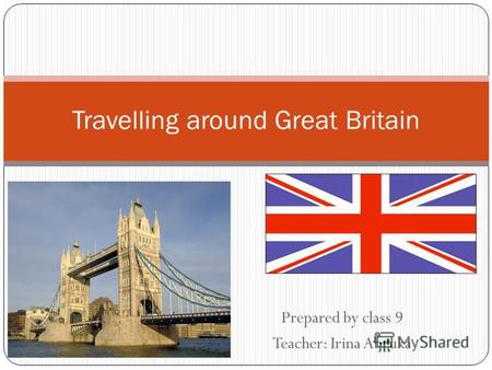 Prepared by class 9 Teacher: Irina Abruka Travelling around Great Britain.