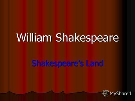 William Shakespeare Shakespeares Land. All worlds a stage, and all the men and women are merely players: All worlds a stage, and all the men and women.