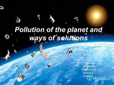Pollution of the planet and ways of solutions. Main types of pollution of planet radioactive electromagnetic thermal biogenic genetic microbiological.