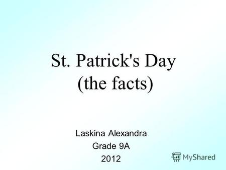 St. Patrick's Day (the facts) Laskina Alexandra Grade 9A 2012.