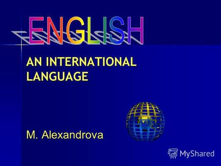 AN INTERNATIONAL LANGUAGE M. Alexandrova. A 1000 years ago it was the language used by less than 2 million people. 2 million people.