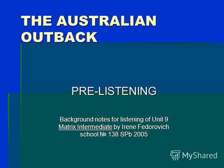 THE AUSTRALIAN OUTBACK PRE-LISTENING Background notes for listening of Unit 9 Matrix Intermediate by Irene Fedorovich school 138 SPb 2005.