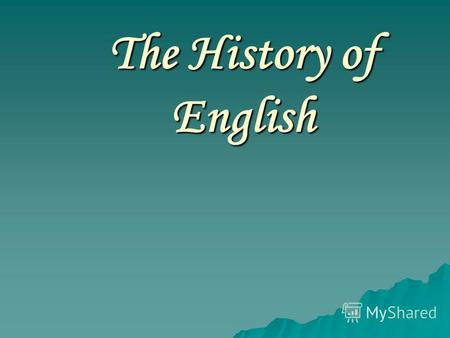The History of English. Millions of people are learning English. Why? Because its the most important international language in the world. But how did.