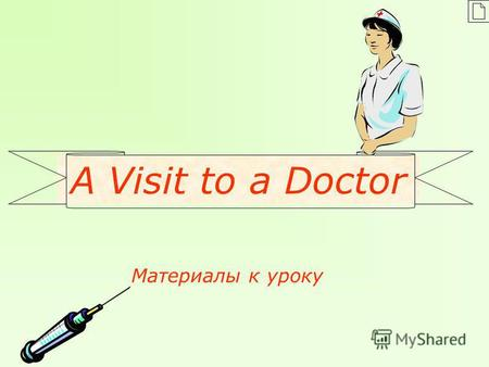 A Visit to a Doctor Материалы к уроку Task 1 Divide the words into two groups. stomach, chicken pox, feet, muscle, whooping-cough, scarlet fever, knee,