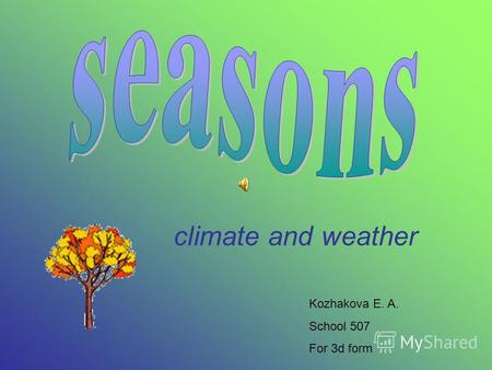 Climate and weather Kozhakova E. A. School 507 For 3d form.