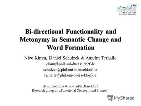 Bi-directional Functionality and Metonymy in Semantic Change and Word Formation Nico Kimm, Daniel Schulzek & Anselm Terhalle kimm@phil.uni-duesseldorf.de.