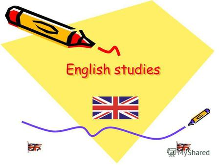 English studies English studies. Some people learn languages because they need them in their work, others travel abroad, for the third studying languages.