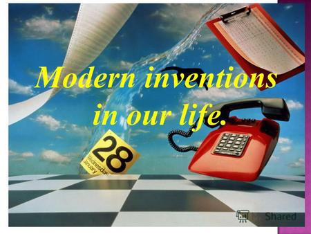Modern inventions in our life.. Technological progress has merely provided us with two more efficient means for going backwards. (Aldous Huxley, English.