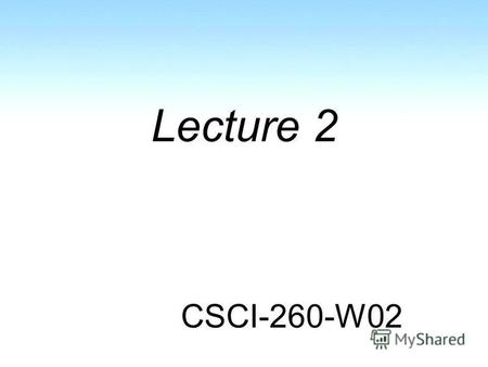Lecture 2 CSCI-260-W02. Sample Class Agenda Last lecture review Homework discussion New material Homework assignment –Stay to the end of the class if.