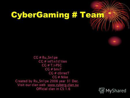 CyberGaming # Team CG # Ru Sn1pe CG # inf1n1t1Ven CG # T.I-P$C CG # bnv7 CG # c0rrecT CG # Nike Created by Ru Sn1pe 2008 year 31 Dec. Visit our clan web.
