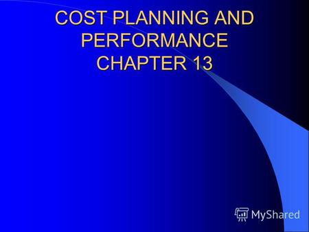 COST PLANNING AND PERFORMANCE CHAPTER 13. In addition to establishing a baseline schedule for a project, its also necessary to develop a baseline budget.