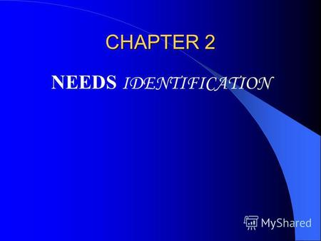 CHAPTER 2 NEEDS IDENTIFICATION. LEARNING OBJECTIVES This chapter focuses on needs identification, the first phase of the project life cycle. You will.