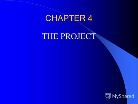CHAPTER 4 THE PROJECT. LEARNING OBJECTIVES Performing, or doing, the project implementing the proposed solution– is the third phase of the project life.