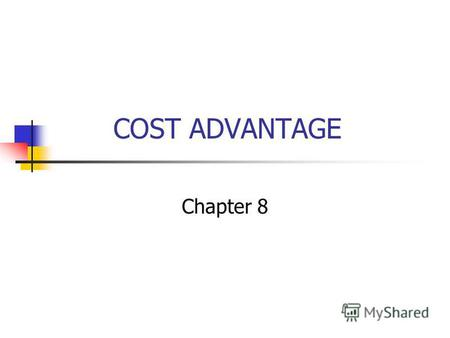 COST ADVANTAGE Chapter 8. Introduction Historically, business strategy analysis has emphasized cost advantage as the primary basis for competitive advantage.