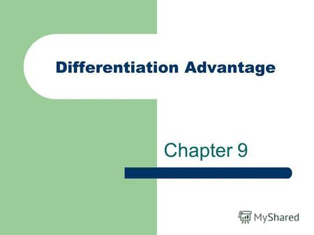 Differentiation Advantage Chapter 9. Introduction A firm differentiates itself from its competitors when it provides something unique that is valuable.