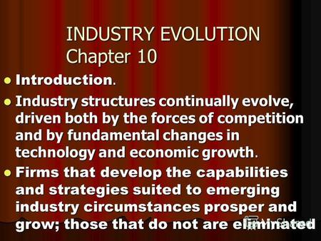 INDUSTRY EVOLUTION Chapter 10 Introduction. Introduction. Industry structures continually evolve, driven both by the forces of competition and by fundamental.