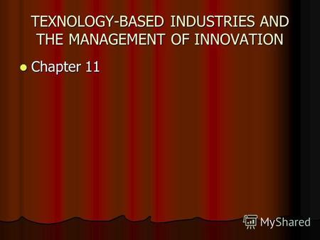 TEXNOLOGY-BASED INDUSTRIES AND THE MANAGEMENT OF INNOVATION Chapter 11 Chapter 11.