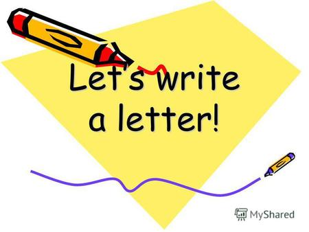 Lets write a letter!. Write down the date March Say hello to your friend 28 March Hello, ,