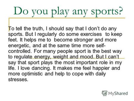 Do you play any sports? To tell the truth, I should say that I dont do any sports. But I regularly do some exercises to keep feet. It helps me to become.