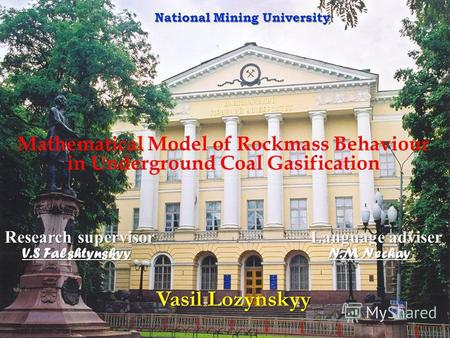 Mathematical Model of Rockmass Behaviour in Underground Coal Gasification National Mining University Vasil Lozynskyy Vasil Lozynskyy Research supervisor.