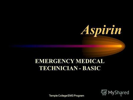 Temple College EMS Program1 Aspirin EMERGENCY MEDICAL TECHNICIAN - BASIC.