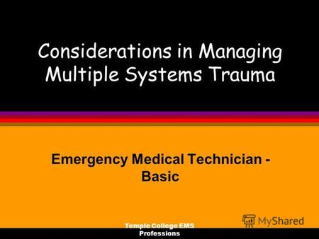Temple College EMS Professions Considerations in Managing Multiple Systems Trauma Emergency Medical Technician - Basic.