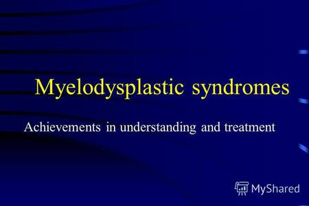 Myelodysplastic syndromes Achievements in understanding and treatment.
