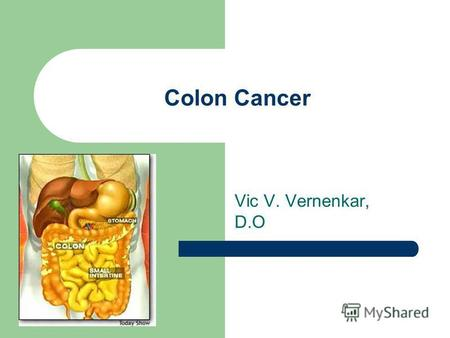 Colon Cancer Vic V. Vernenkar, D.O. Epidemiology 3 rd most common cancer in males and females. Accounts for 11% of cancer deaths. In 2000, 130,200 cases.
