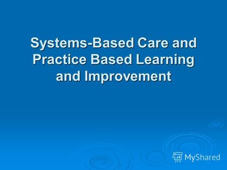 Systems-Based Care and Practice Based Learning and Improvement.