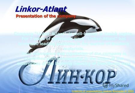 Company Linkor-Atlant is well-known in Uralsk region. For 7 years of dynamical work Linkor-Atlant has borrowed leading positions in the market of finishing.