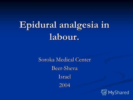 Epidural analgesia in labour. Soroka Medical Center Beer-ShevaIsrael2004.