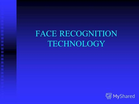 FACE RECOGNITION TECHNOLOGY. OUTLINE WHAT IS BIOMETRICS? WHAT IS BIOMETRICS? WHAT IS FACIAL RECOGNITION TECHNOLOGY? WHAT IS FACIAL RECOGNITION TECHNOLOGY?