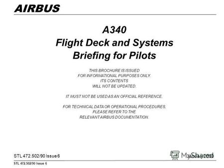 STL 472.502/90 Issue 6 AIRBUS A340 Flight Deck and Systems Briefing for Pilots THIS BROCHURE IS ISSUED FOR INFORMATIONAL PURPOSES ONLY. ITS CONTENTS WILL.