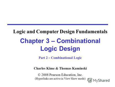Charles Kime & Thomas Kaminski © 2008 Pearson Education, Inc. (Hyperlinks are active in View Show mode) Chapter 3 – Combinational Logic Design Part 2 –