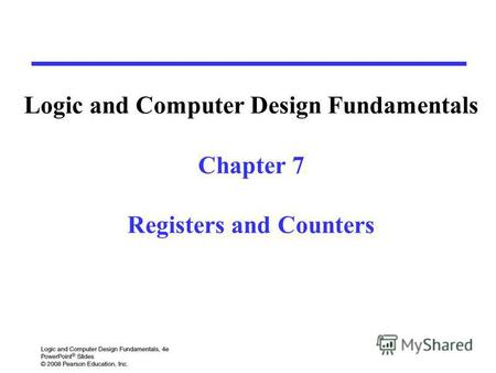 Logic and Computer Design Fundamentals Chapter 7 Registers and Counters.