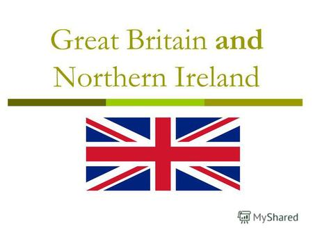 Great Britain and Northern Ireland. The United Kingdom and Northern Ireland is situated on the British Isles. There are some about 5500 islands. The two.