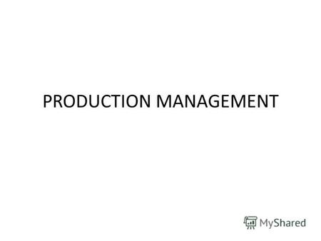 PRODUCTION MANAGEMENT. PROJECT Ideas/concepts Bridges/dams Buildings Airports Factories Manufactured Goods.