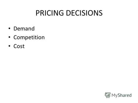 PRICING DECISIONS Demand Competition Cost. DEMAND CURVE.