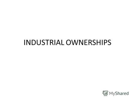 INDUSTRIAL OWNERSHIPS. Single Ownership (Proprietorship) Companies Partnership Companies Joint Stock Companies Co-operative Societies/Organizations Public.