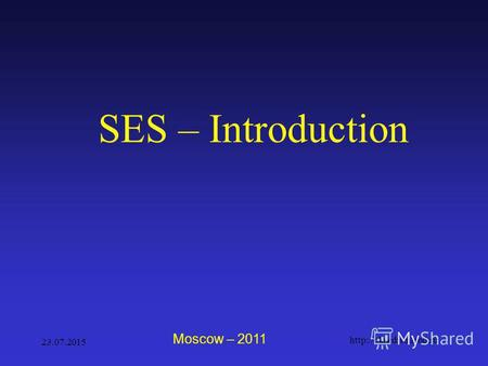 SES – Introduction Moscow – 2011 23.07.2015 1. What does SES examine? Socio-economic statistics is a basic scientific discipline in the system of economic.