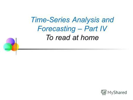 Time-Series Analysis and Forecasting – Part IV To read at home.