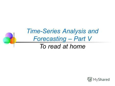 Time-Series Analysis and Forecasting – Part V To read at home.