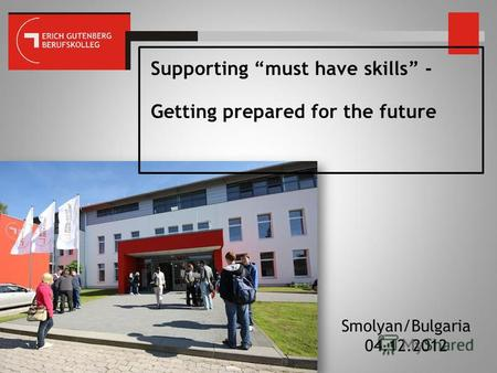 Supporting must have skills - Getting prepared for the future Smolyan/Bulgaria 04.12.2012.