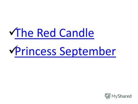 The Red Candle Princess September. Once upon а time there lived six candles. They were not like other candles they were all red. They were beautiful candles.