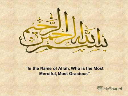 In the Name of Allah, Who is the Most Merciful, Most Gracious.