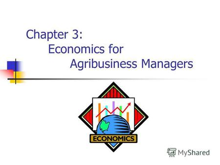 Chapter 3: Economics for Agribusiness Managers. Definition of Economics The study of how scarce resources are combined to meet the needs of people in.