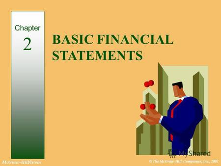© The McGraw-Hill Companies, Inc., 2002 McGraw-Hill/Irwin BASIC FINANCIAL STATEMENTS Chapter 2.