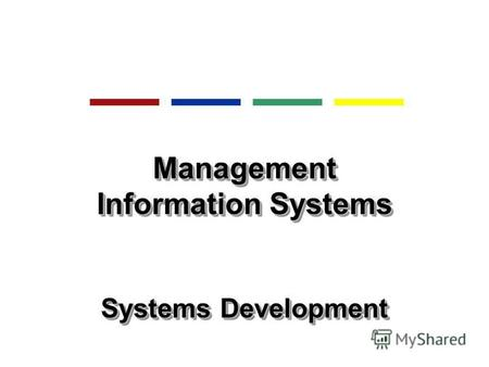 Management Information Systems Systems Development Management Information Systems Systems Development.