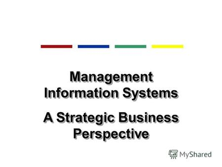 Management Information Systems A Strategic Business Perspective Management Information Systems A Strategic Business Perspective.